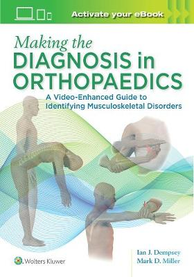 Making the Diagnosis in Orthopaedics: A Multimedia Guide - Miller