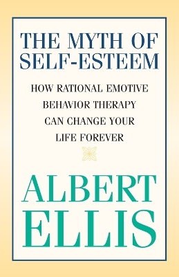 The Myth of Self-esteem - Albert Ellis