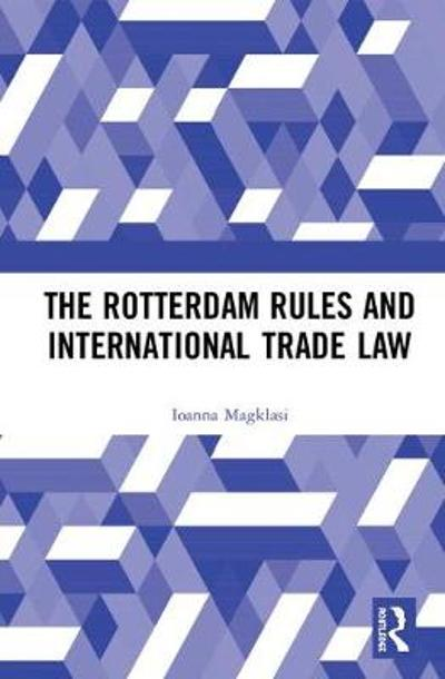The Rotterdam Rules and International Trade Law - Ioanna Magklasi