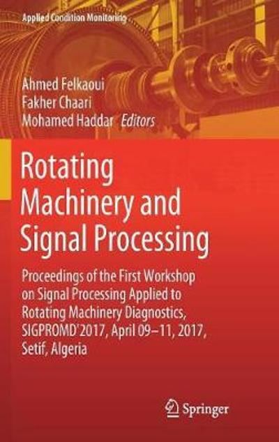 Rotating Machinery and Signal Processing - Ahmed Felkaoui