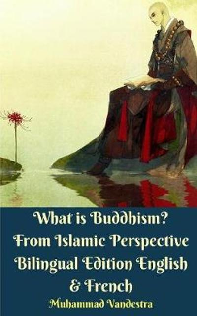 What is Buddhism? From Islamic Perspective Bilingual Edition English & French - Muhammad Vandestra