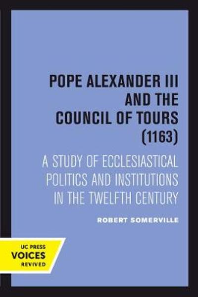 Pope Alexander III And the Council of Tours (1163) - Robert Somerville