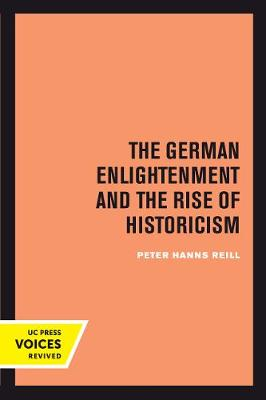 The German Enlightenment and the Rise of Historicism - Peter H. Reill