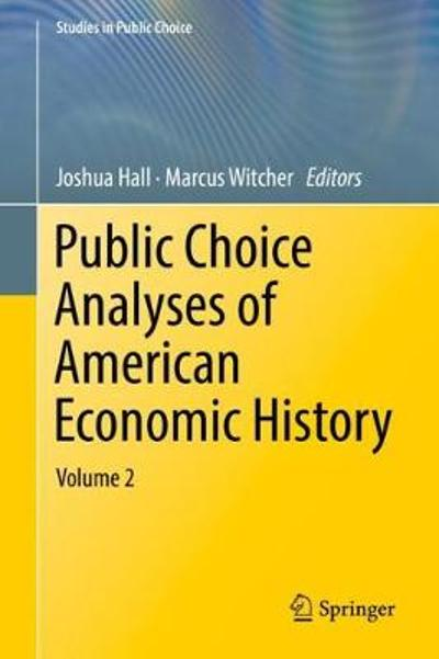 Public Choice Analyses of American Economic History - Joshua Hall
