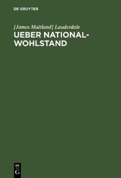Ueber National-Wohlstand - [James Maitland] Lauderdale