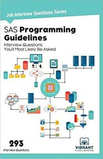 SAS Programming Guidelines Interview Questions You'll Most Likely Be Asked - Vibrant Publishers
