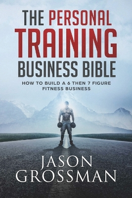 The Personal Training Business Bible - Jason Grossman