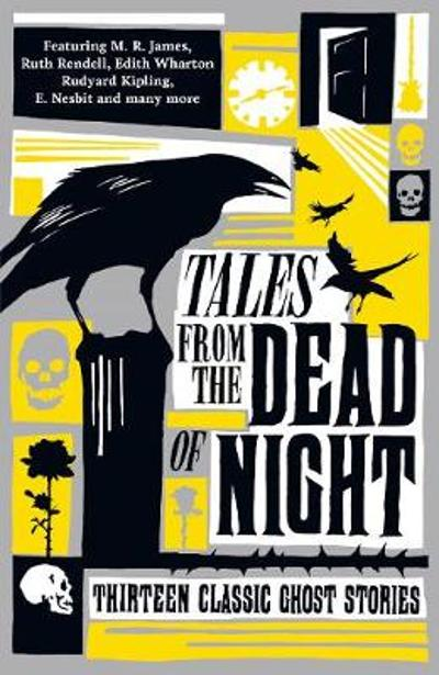 Tales from the Dead of Night: Thirteen Classic Ghost Stories - Various