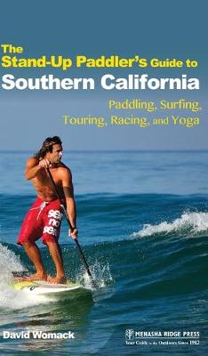 The Stand-Up Paddler's Guide to Southern California - David Womack