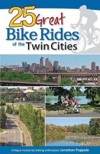 25 Great Bike Rides of the Twin Cities - Jonathan Poppele