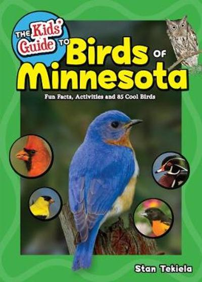 The Kids' Guide to Birds of Minnesota - Stan Tekiela