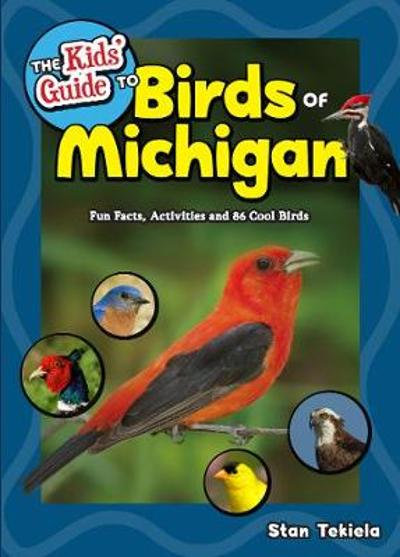 The Kids' Guide to Birds of Michigan - Stan Tekiela
