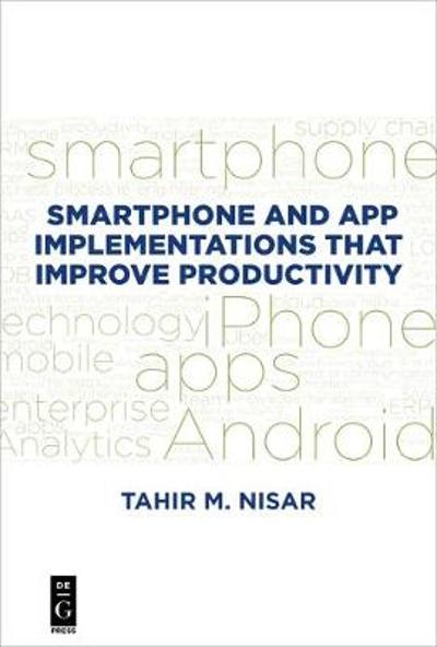 Smartphone and App Implementations that Improve Productivity - Tahir M. Nisar