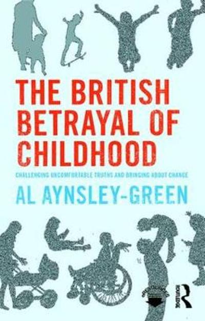 The British Betrayal of Childhood - Al Aynsley-Green