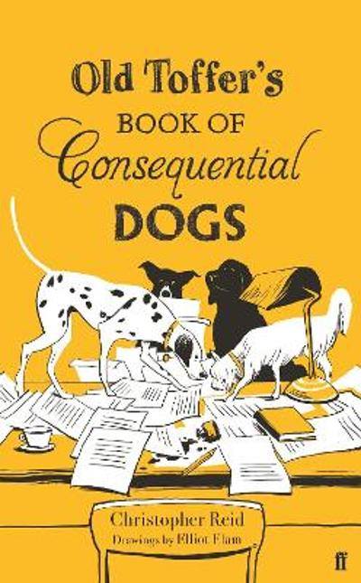Old Toffer's Book of Consequential Dogs - Christopher Reid