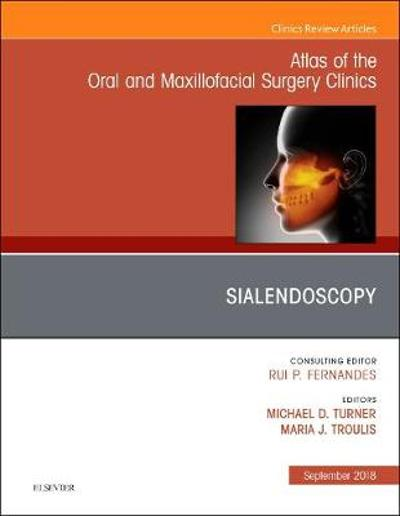 Sialendoscopy, An Issue of Atlas of the Oral & Maxillofacial Surgery Clinics - Michael D. Turner