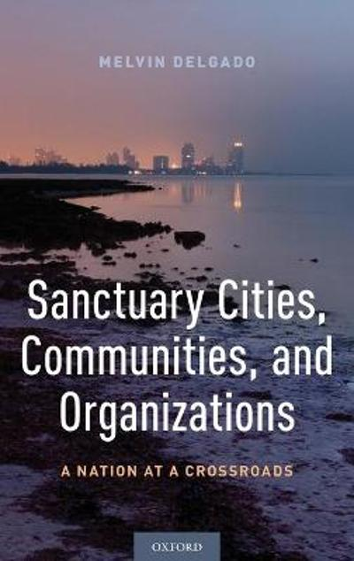 Sanctuary Cities, Communities, and Organizations - Melvin Delgado