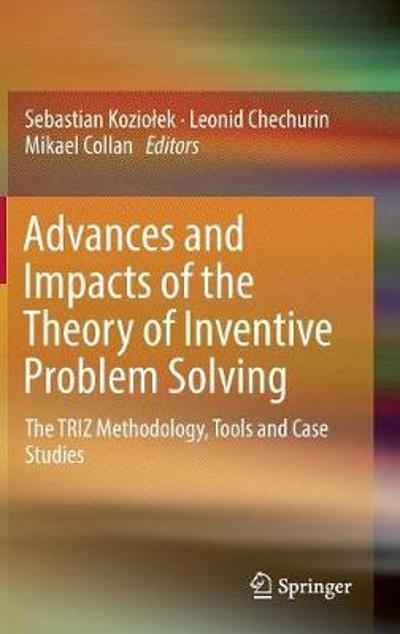 Advances and Impacts of the Theory of Inventive Problem Solving - Sebastian Koziolek