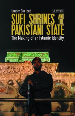 Sufi Shrines and the Pakistani State - Umber Bin Ibad