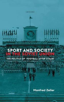Sport and Society in the Soviet Union - Manfred Zeller