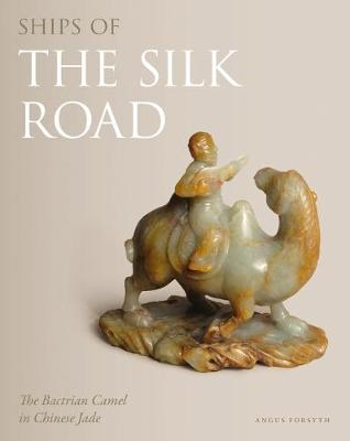 Ships of the Silk Road - Angus Forsyth