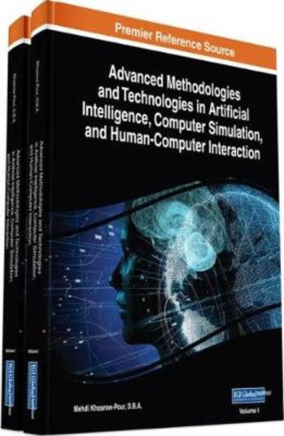Advanced Methodologies and Technologies in Artificial Intelligence, Computer Simulation, and Human-Computer Interaction - Mehdi Khosrow-Pour