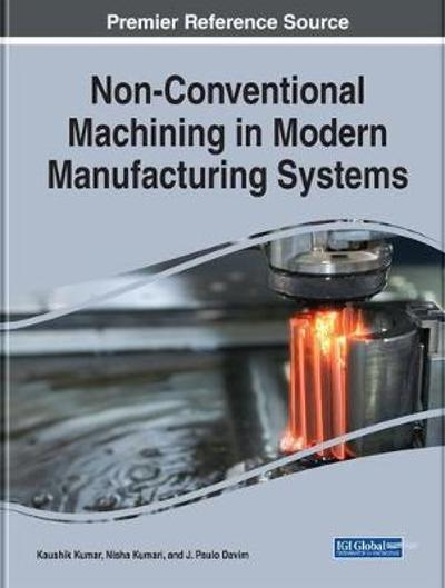 Non-Conventional Machining in Modern Manufacturing Systems - Kaushik Kumar