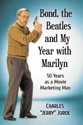Bond, the Beatles and My Year with Marilyn - Charles Jerry Juroe