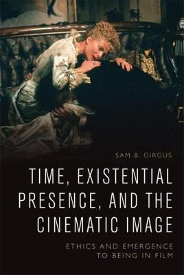 Time, Existential Presence and the Cinematic Image - Sam B. Girgus