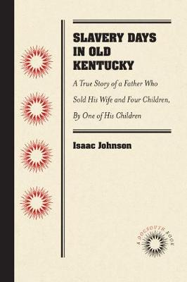 Slavery Days in Old Kentucky - Isaac Johnson