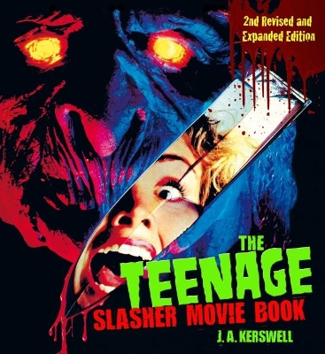 The Teenage Slasher Movie Book, 2nd Revised and Expanded Edition - J. A. Kerswell