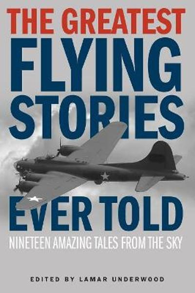 The Greatest Flying Stories Ever Told - Lamar Underwood