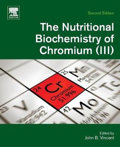 The Nutritional Biochemistry of Chromium(III) - John Vincent