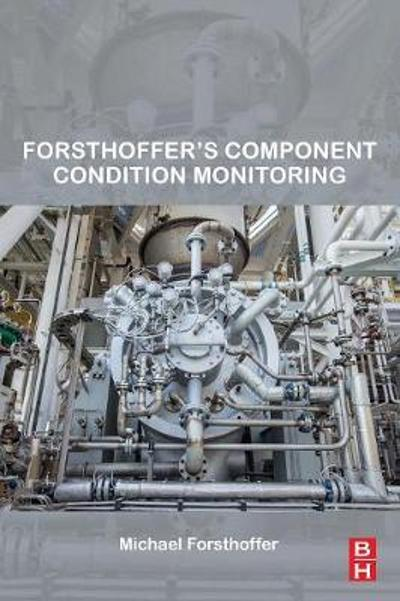 Forsthoffer's Component Condition Monitoring - Michael Forsthoffer