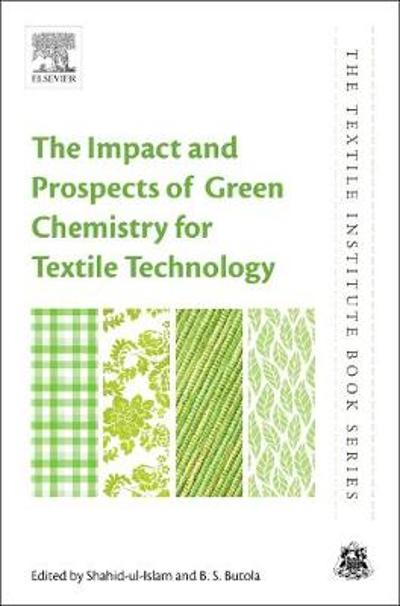 The Impact and Prospects of Green Chemistry for Textile Technology - Shahid ul-Islam
