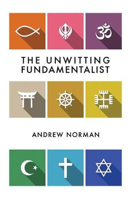 The Unwitting Fundamentalist - Andrew Norman