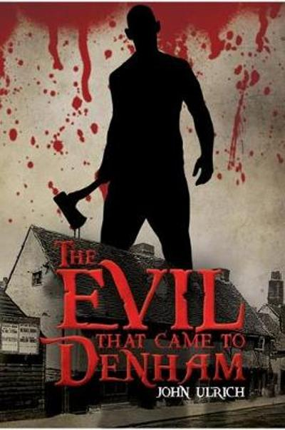 The Evil that Came to Denham - John Ulrich