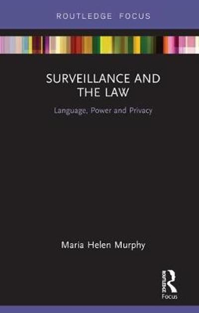 Surveillance and the Law - Maria Helen Murphy