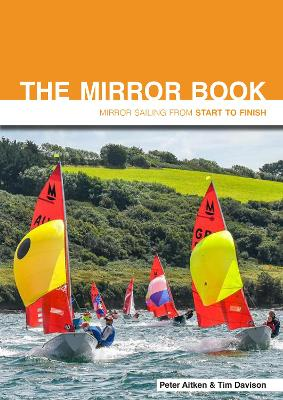 The Mirror Book - Mirror Sailing from Start to Finish Second Edition - Peter Aitken