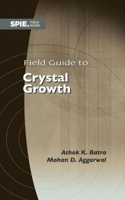 Field Guide to Crystal Growth - Ashok K. Batra