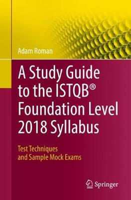 A Study Guide to the ISTQB (R) Foundation Level 2018 Syllabus - Adam Roman
