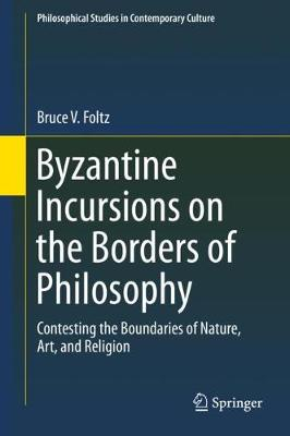 Byzantine Incursions on the Borders of Philosophy - Bruce V. Foltz