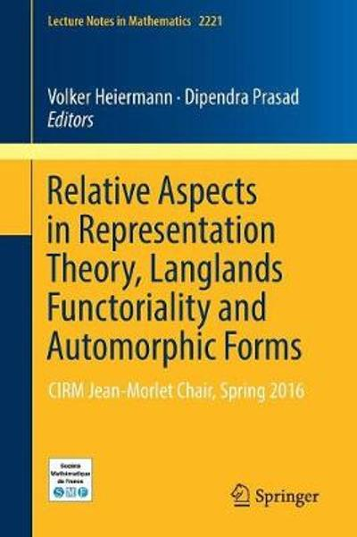 Relative Aspects in Representation Theory, Langlands Functoriality and Automorphic Forms - Volker Heiermann