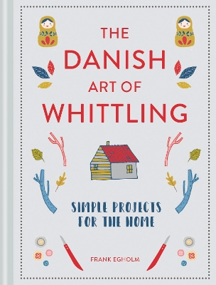 The Danish Art of Whittling - Frank Egholm