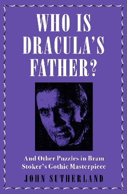 Who Is Dracula's Father? - John Sutherland