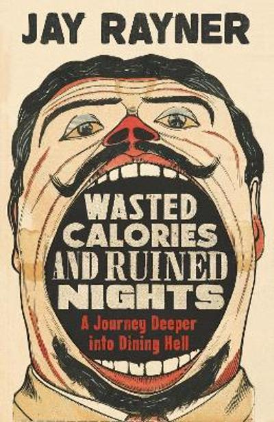 Wasted Calories and Ruined Nights - Jay Rayner