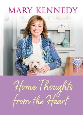Home Thoughts from the Heart - Mary Kennedy