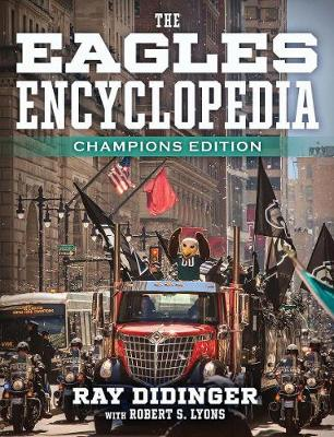 The Eagles Encyclopedia: Champions Edition - Ray Didinger