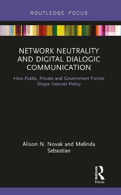 Network Neutrality and Digital Dialogic Communication - Alison N. Novak
