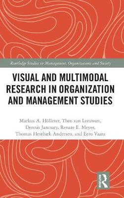 Visual and Multimodal Research in Organization and Management Studies - Markus A Hoellerer
